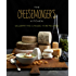 The Cheesemongers Kitchen: Celebrating Cheese in 90 Recipes