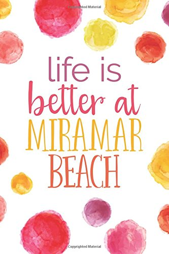 Download Life Is Better At Miramar Beach (6x9 Journal): Lined Writing Notebook, 120 Pages -- Bright Multicolored Pink, Coral, Purple, Orange, Yellow Watercolor Dots with Florida 30A Beach Themed Message ebook