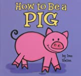 How to Be a Pig, Ima Swine, 0843177306