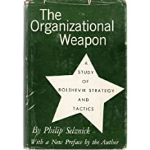 The Organizational Weapon: A Study of Bolshevik Strategy and Tactics