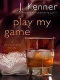 Play My Game: A Stark Ever After Novella (Stark Trilogy)