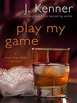 Play My Game: A Stark Ever After Novella (Stark Trilogy) by [Kenner, J.]