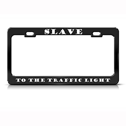 Slave To The Traffic Light Humor Funny Metal License Plate Frame Tag Holder