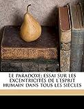 Le Paradoxe; Essai Sur les Excentricités de L'Esprit Humain Dans Tous les Siècles, édéric Auguste Loliée, 1176777289