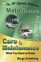 For Women Only: Motorhome Care & Maintenance: What You Need to Know (The RV Lifestyle Series) Paperback