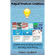 Rapid Product Creation: Create Any Quality Product Quickly & Easily