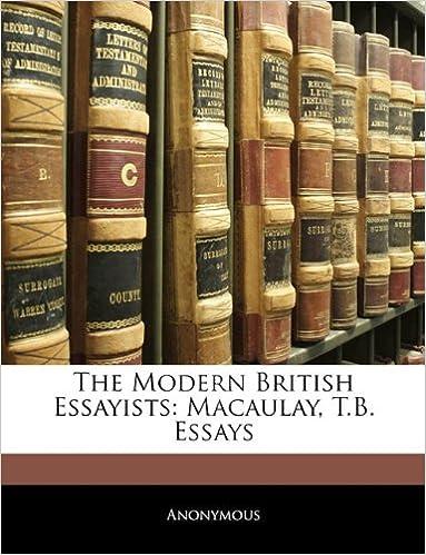 The Modern British Essayists: Macaulay, T.B. Essays
