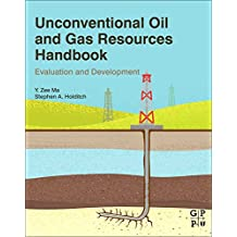 Unconventional Oil and Gas Resources Handbook: Evaluation and Development