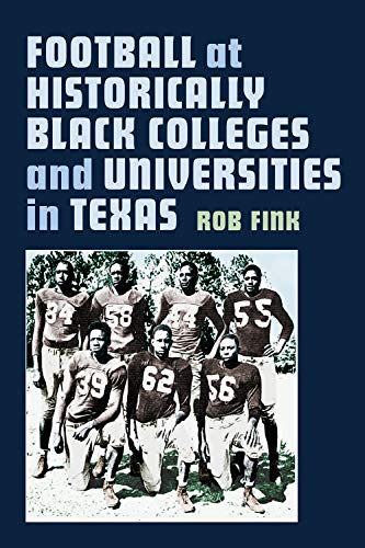 (Football at Historically Black Colleges and Universities in Texas (Swaim-Paup Sports Series, sponsored by James C. '74 & Debra Parchman Swaim and T. Edgar '74 & Nancy Paup))