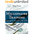 Millionaire Training: Reprogram yourself and be rich! (The Business & Success Series Book 1)