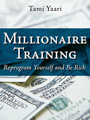 Millionaire Training: Reprogram yourself and be rich! by [Yaari, Tami]
