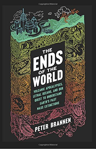 The Ends of the World: Volcanic Apocalypses, Lethal Oceans, and Our Quest to Understand Earth's P…