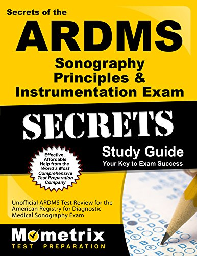 Secrets of the ARDMS Sonography Principles & Instrumentation Exam Study Guide: Unofficial ARDMS Test Review for the American Registry for Diagnostic Medical Sonography Exam