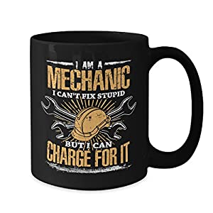 Mechanic Mug Can't Fix Stupid But Can Charge For It - 15 oz Black Coffee | Tea Mug Funny Gifts