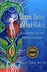 Women, Writing, and Soul-Making: Creativity and the Sacred Feminine