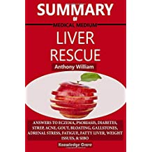 Summary Of Medical Medium Liver Rescue By Anthony William: Answers to Eczema, Psoriasis, Diabetes, Strep, Acne, Gout, Bloating, Gallstones, Adrenal Stress, Fatigue, Fatty Liver, Weight Issues, & SIBO