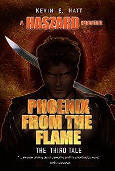 Phoenix from the Flame: A Haszard Narrative (The Haszard Narratives Book 3) by [Hatt, Kevin E.]