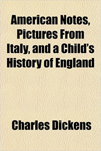 American Notes, Pictures From Italy, and a Child's History of England