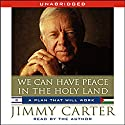 We Can Have Peace in the Holy Land Audiobook by Jimmy Carter Narrated by Jimmy Carter