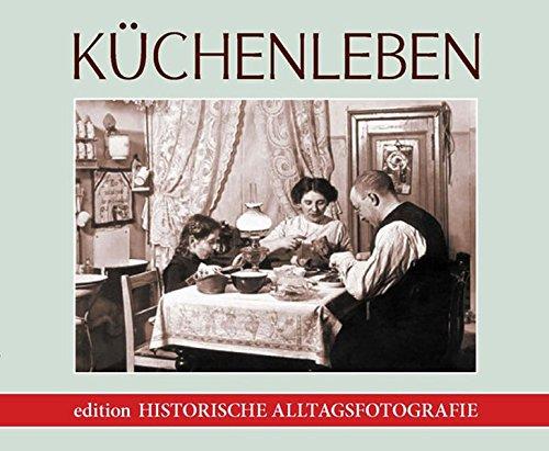 Küchenleben: Historische Alltagsfotografie