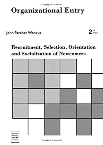 Organizational Entry: Recruitment, Selection, Orientation, and Socialization of Newcomers (2nd Edition): Recruitment, Selection and Socialization of ... Wesley Series on Managing Human Resources)