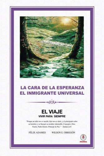 La Cara De La Esperanza El Inmigrante Universal  Spanish Edition