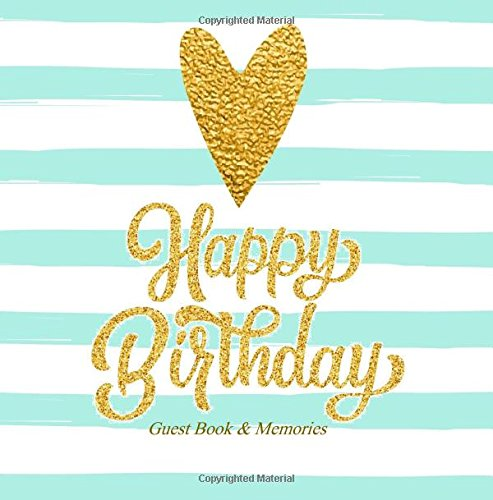 Happy Birthday Guest Book & Memories: Color-filled Inside Golden Interior with Fluer de LIs insert pages 54th 55th 56th 57th 58th 59th 100th 11th 12th ... Books, Birthday Gifts for Women) (Volume 14)