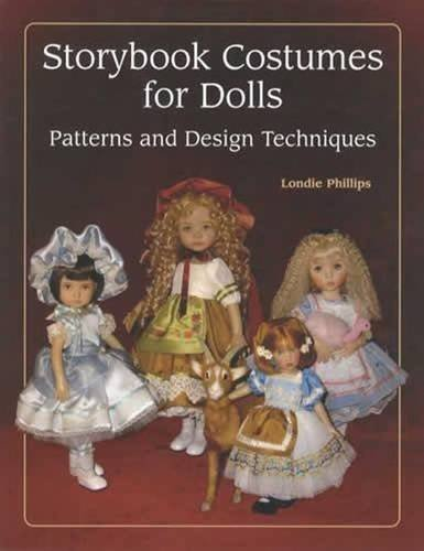 Storybook Costumes For Dolls (Storybook Costumes for Dolls: Patterns and Design Techniques by Londie Phillips (2009-07-01))