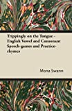 Trippingly on the Tongue - English Vowel and Consonant Speech-Games and Practice-Rhymes, Mona Swann, 1447472071