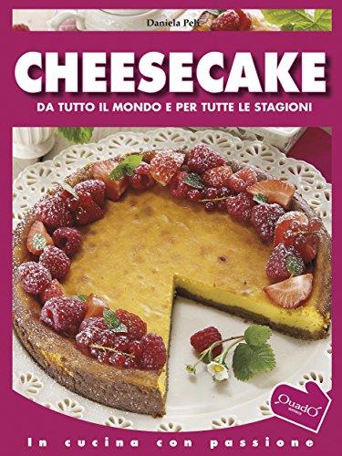 Cheesecake: Da tutto il mondo e per tutte le stagioni (In cucina con passione) (Italian Edition)
