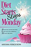 img - for Diet Stops Monday: 18 Dieting Myths Busted, 6 Step Success Formula, 26 Tasty Recipes book / textbook / text book