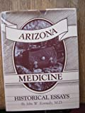 Arizona Medicine and Other Historical Essays, Kennedy, John W., 0929690095