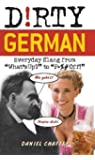 Dirty German: Everyday Slang from: Everyday Slang from What's Up? to F*ck Off! (Dirty Everyday Slang)