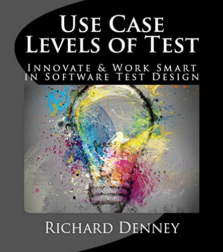 Use Case Levels of Test: Innovate & Work Smart in Software Test Design
