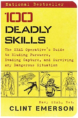 Price comparison product image 100 DEADLY SKILLS : SEAL OPERATIVES GUIDE TO ELUDING PURSUERS EVADING CAPTU