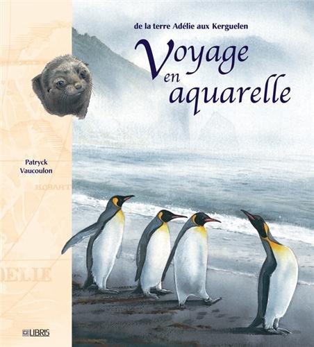 Voyage en aquarelle : De la terre Adélie aux Kerguelen