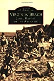 Front cover for the book Virginia Beach: Jewel Resort of the Atlantic by Amy Waters Yarsinke