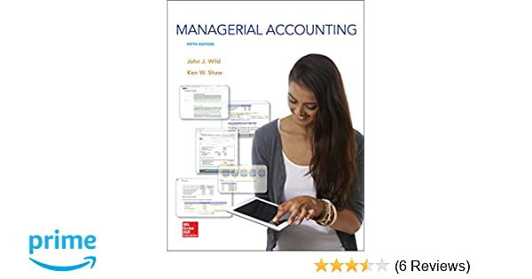 Managerial Accounting: John J Wild, Ken Shaw Accounting