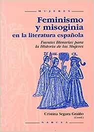 Feminismo y Misoginia En La Literatura E (Mujeres): Amazon.es: Segura Graíño, Cristina: Libros