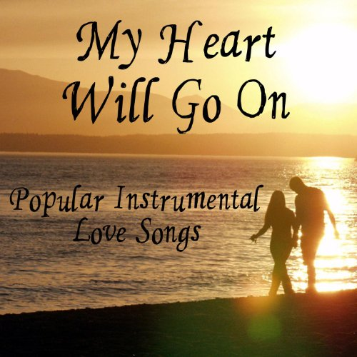 Amazon Com Wedding Music Instrumental Songs For A: Popular Instrumental Love Songs: My Heart Will Go On By