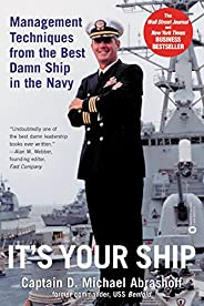 It's Your Ship: Management Techniques from the Best Damn Ship in the