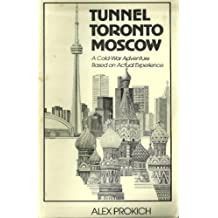 Tunnel Toronto Moscow: A Cold-War Adventure Based on Actual Experience