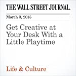 Get Creative at Your Desk With a Little Playtime | Sue Shellenbarger