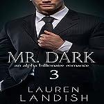 Mr. Dark 3: An Alpha Billionaire Romance, Book 3 | Lauren Landish