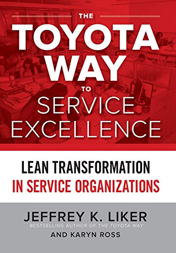 The Toyota Way to Service Excellence: Lean Transformation in Service Organizations (Best In Class Customer Service Practices)