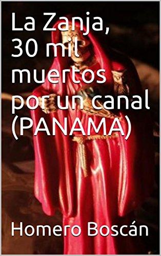 La Zanja, 30 mil muertos por un canal (PANAMA) por Homero Boscán