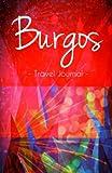 Burgos Travel Journal: High Quality Notebook for Burgos Spain
