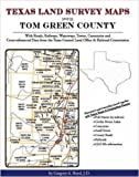 Texas Land Survey Maps for Tom Green County : With Roads, Railways, Waterways, Towns, Cemeteries and Including Cross-referenced Data from the General Land Office and Texas Railroad Commission, Boyd, Gregory A., 1420350080