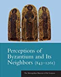 Perceptions of Byzantium and Its Neighbors (843-1261), , 0300200129