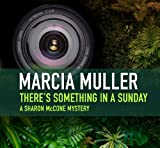 Front cover for the book There's Something in a Sunday by Marcia Muller